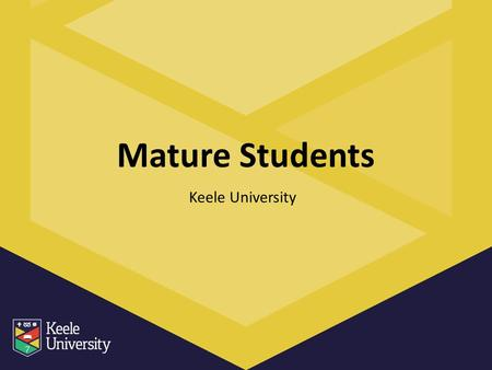 Mature Students Keele University. What is a Mature student? Anyone age 21 or above when enrolling on to their undergraduate course. Keele welcome all;