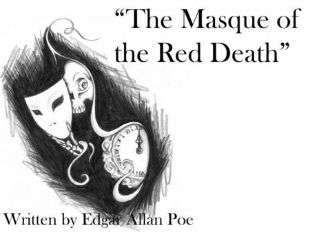 """The Masque of the Red Death"" Written by Edgar Allan Poe."