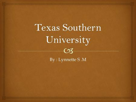 By : Lynnette S.M.  Texas Southern University Images.