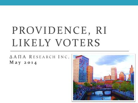 PROVIDENCE, RI LIKELY VOTERS ΔΑΠΑ R ESEARCH I NC. May 2014.