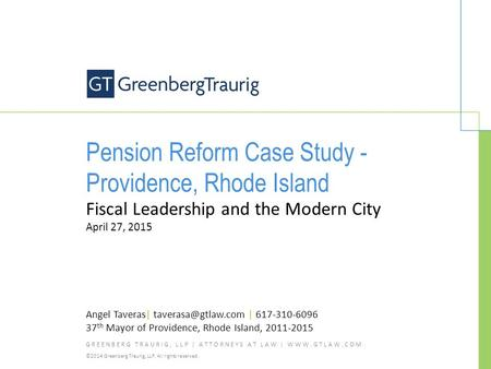 GREENBERG TRAURIG, LLP | ATTORNEYS AT LAW | WWW.GTLAW.COM ©2014 Greenberg Traurig, LLP. All rights reserved. Pension Reform Case Study - Providence, Rhode.