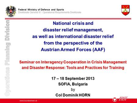 Www.bundesheer.at Federal Ministry of Defence and Sports Direktorate General IV / Operational Requirements Direktorate National crisis and disaster relief.