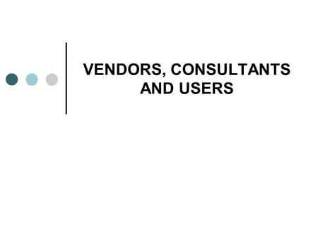VENDORS, CONSULTANTS AND USERS