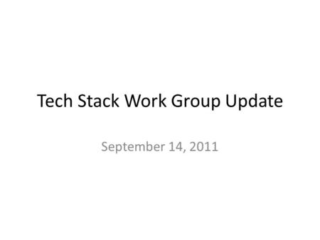 Tech Stack Work Group Update September 14, 2011. Main Group Workshop Proposals Coordination – Talks – Crossover other WGs outside groups – Wiki content.