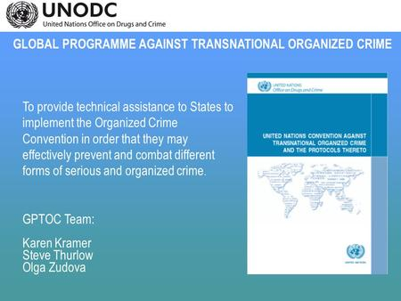 To provide technical assistance to States to implement the Organized Crime Convention in order that they may effectively prevent and combat different forms.