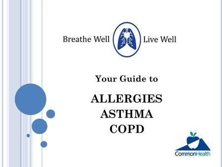 Your Guide to ALLERGIES ASTHMA COPD. B REATHING IS SOMETHING WE ALL NEED TO DO IN ORDER TO SURVIVE - AND THRIVE. ALLERGIES ASTHMA COPD - Chronic Obstructive.