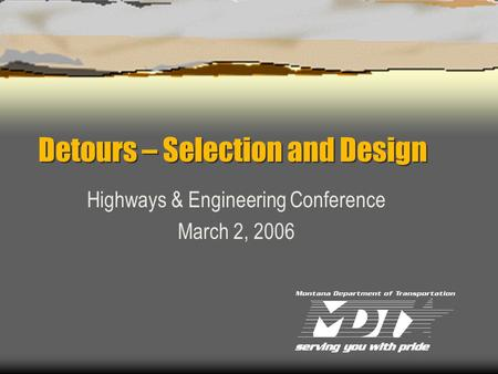 Detours – Selection and Design Highways & Engineering Conference March 2, 2006.