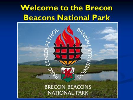 Welcome to the Brecon Beacons National Park. The First National Parks Yellowstone National Park 1872 The First Nationa l Parks.