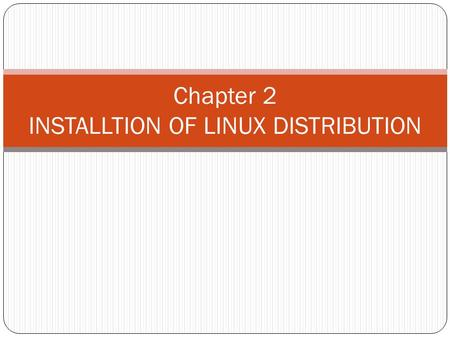 Chapter 2 INSTALLTION OF LINUX DISTRIBUTION. Minimum hardware requirement 1) DVD drive: You must have a DVD drive (either DVD-ROM or DVD burner), and.