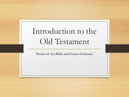 Introduction to the Old Testament Books of the Bible and Source Criticism.