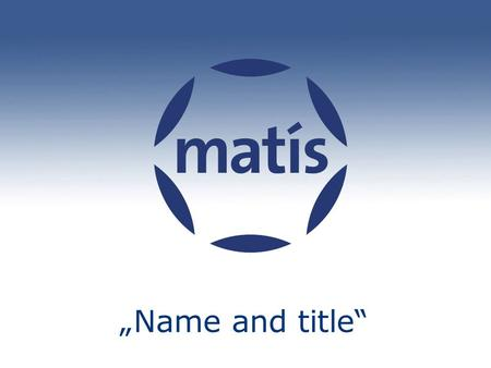 "Matís ""Name and title"". © Matís 2014 2 Matís Matís is an independent research institute which strives toward value creation in the food and biotech industries,"