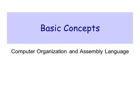 Basic Concepts Computer Organization and Assembly Language.