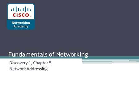 Fundamentals of Networking Discovery 1, Chapter 5 Network Addressing.