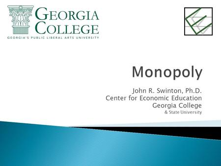 John R. Swinton, Ph.D. Center for Economic Education Georgia College & State University.