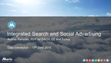 Andrea Ramponi, RVP for DACH, EE and Turkey Data (r)evolution – 17 th June 2015 Integrated Search and Social Advertising.