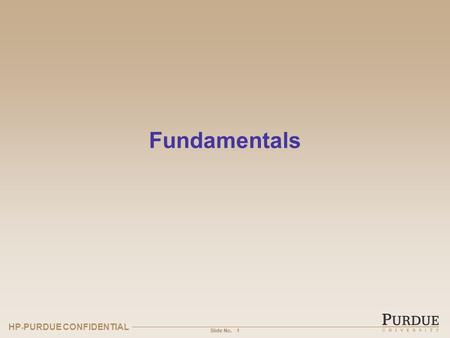 HP - PURDUE CONFIDENTIAL Slide No. Fundamentals 1.