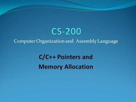 Computer Organization and Assembly Language C/C++ Pointers and Memory Allocation.