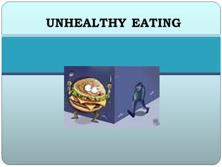 UNHEALTHY EATING. UNHEALTHY EATING HABITS YOU SHOULD AVOID Unhealthy eating is largely caused by bad eating habits. People suffer from many diseases mainly.
