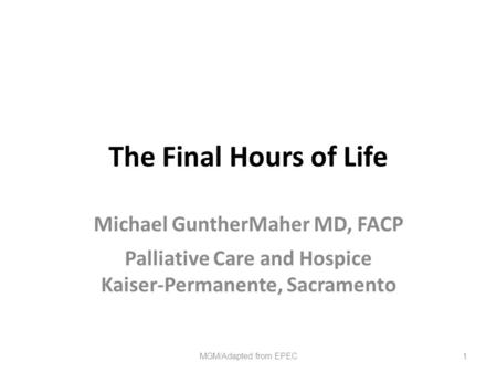 The Final Hours of Life Michael GuntherMaher MD, FACP