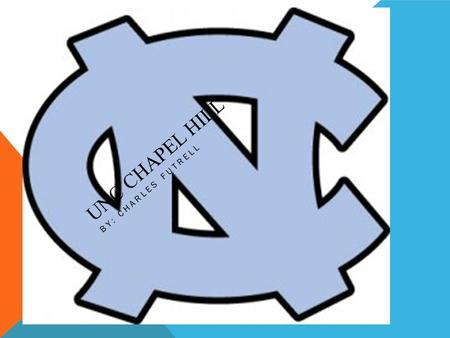 UNC CHAPEL HILL BY: CHARLES FUTRELL. BASIC INFORMATION Location: Chapel Hill, NC 29,127 students(2013) Asian/Asian American 15% Black/African American.