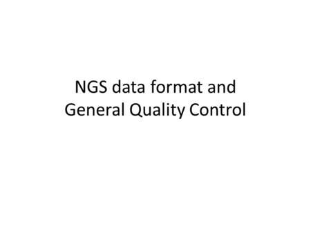 "NGS data format and General Quality Control. Data format ""Flowchart"" Sequencer raw data FastqSAM/BAM."