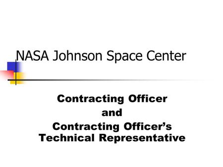 NASA Johnson Space Center Contracting Officer and Contracting Officer's Technical Representative.