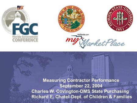 Measuring Contractor Performance September 22, 2004 Charles W. Covington-DMS State Purchasing Richard E. Chatel-Dept. of Children & Families.