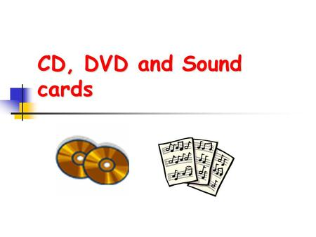 CD, DVD and Sound cards. CD drives Overview optical drive: laser shines on disc and transition from land to pit.laser shines on disc pits and bumps: less.