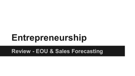 Entrepreneurship Review - EOU & Sales Forecasting.