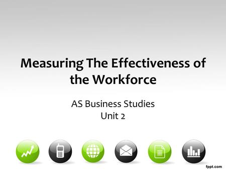 Measuring The Effectiveness of the Workforce AS Business Studies Unit 2.
