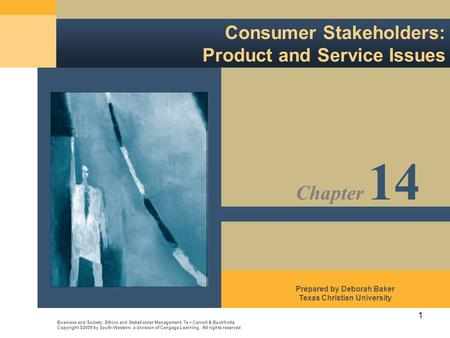 1 Consumer Stakeholders: Product and Service Issues Business and Society: Ethics and Stakeholder Management, 7e Carroll & Buchholtz Copyright ©2009 by.