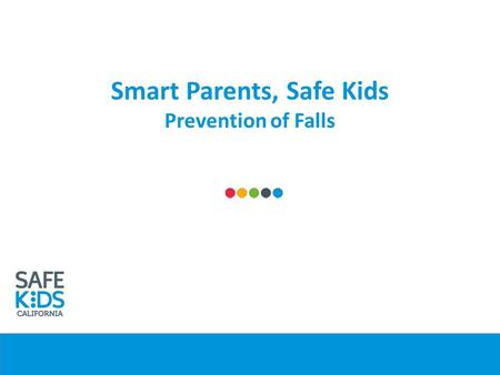 Smart Parents, Safe Kids Prevention of Falls. Preventing Falls at Home Furniture/TV Tipovers Bunk beds High Chair Safety Baby Walkers Window Safety Stair.