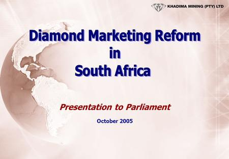 Presentation to Parliament October 2005. List of contents 1.Introduction. 2.South African Mineral Resources. 3.Perspective of Diamond Processing in Southern.