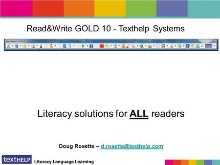 Literacy Language Learning Read&Write GOLD 10 - Texthelp Systems Literacy solutions for ALL readers Doug Rosette –