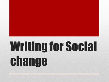 "Writing for Social change. ""…publish, or democracy perishes. Cornelia Wells."