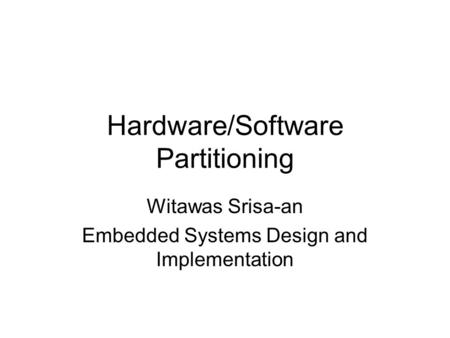 Hardware/Software Partitioning Witawas Srisa-an Embedded Systems Design and Implementation.