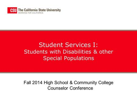 Student Services I: Students with Disabilities & other Special Populations Fall 2014 High School & Community College Counselor Conference.