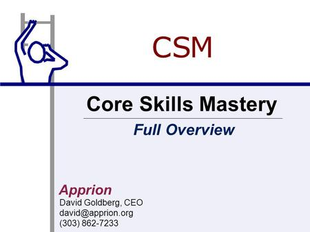 Apprion David Goldberg, CEO (303) 862-7233 Core Skills Mastery CCS M Full Overview.