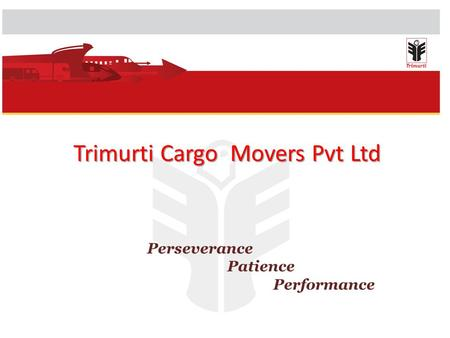 Trimurti Cargo Movers Pvt Ltd Perseverance Patience Performance.