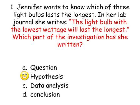 1. Jennifer wants to know which of three light bulbs lasts the longest
