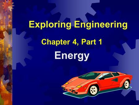 Exploring Engineering Chapter 4, Part 1 Energy.  Energy is the capability to do work Work = force x distance Distance over which the force is applied.