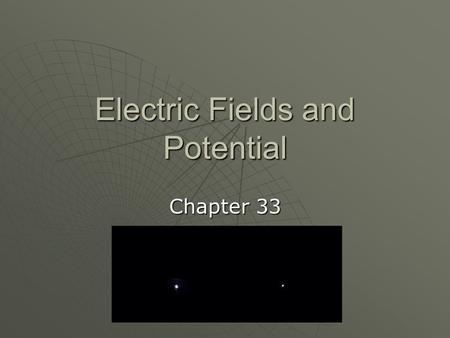 Electric Fields and Potential Chapter 33. Electric Field Lines  Electric fields have both magnitude and direction – they are vectors  The direction.