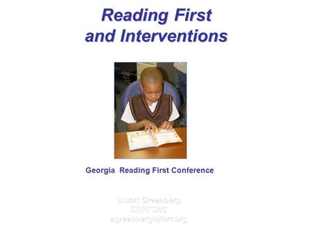 Reading First and Interventions Stuart Greenberg Georgia Reading First Conference.