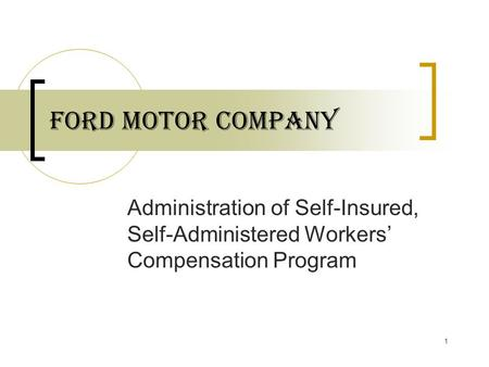 1 Ford Motor Company Administration of Self-Insured, Self-Administered Workers' Compensation Program.