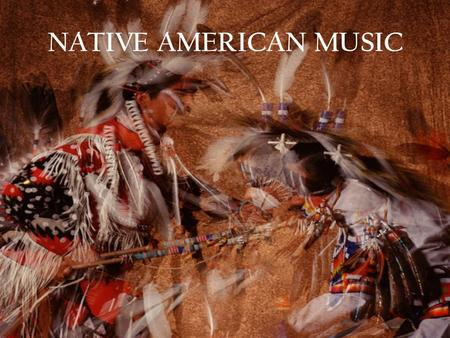 NATIVE AMERICAN MUSIC. Native American music is fairly homogeneous (same or similar)