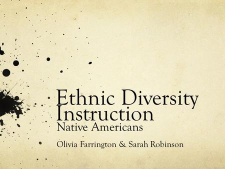 Ethnic Diversity Instruction Native Americans Olivia Farrington & Sarah Robinson.