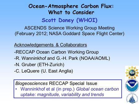 Ocean-Atmosphere Carbon Flux: What to Consider Scott Doney (WHOI) ASCENDS Science Working Group Meeting (February 2012; NASA Goddard Space Flight Center)
