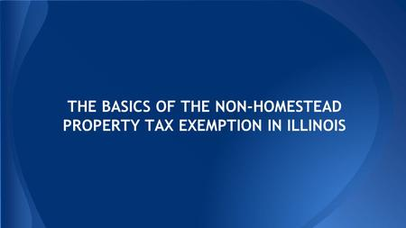 THE BASICS OF THE NON-HOMESTEAD PROPERTY TAX EXEMPTION IN ILLINOIS.