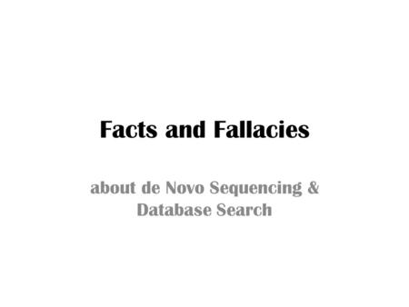 Facts and Fallacies about de Novo Sequencing & Database Search.