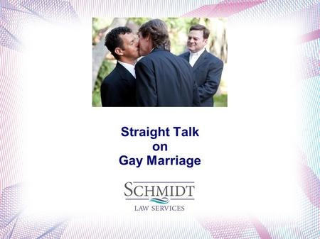 Straight Talk on Gay Marriage. What Do We Mean By Marriage? The legal union of a couple as husband and wife - Black's Law Dictionary 8 th Edition Declared.